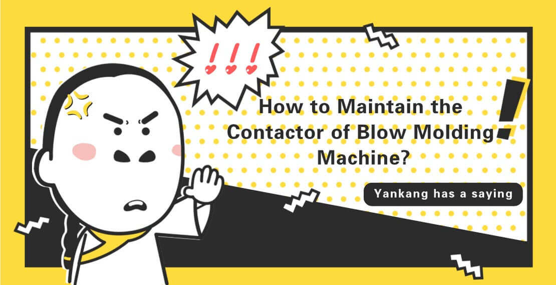 Contactor Maintenance-Yankang Blow Molding Machine