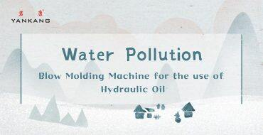 Blow Molding Machine for the use of Hydraulic Oil - Water Pollution