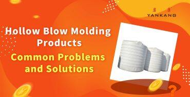 Hollow Blow Molding Products Common Problems and Solutions