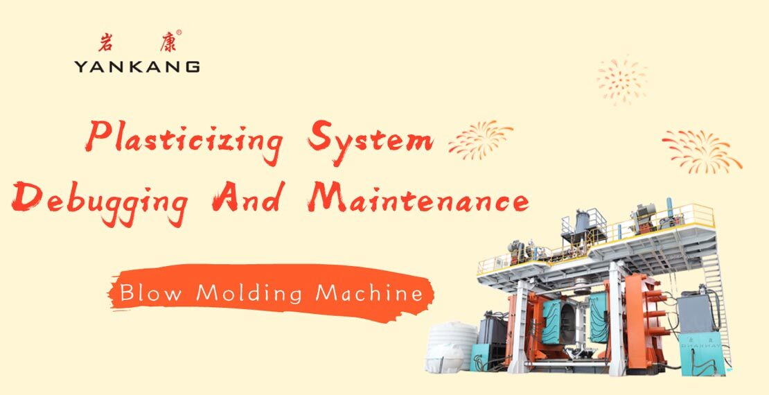 Blow Molding Machine: Plasticizing System Debugging And Maintenance