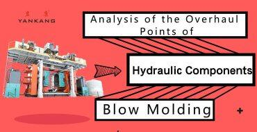 Analysis of the Overhaul Points of Blow Molding Hydraulic Components